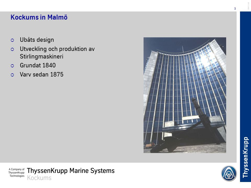 ThyssenKrupp 3 BL051.04 Kockums in Malmö  Ubåts design  Utveckling och produktion av Stirlingmaskineri  Grundat 1840  Varv sedan 1875