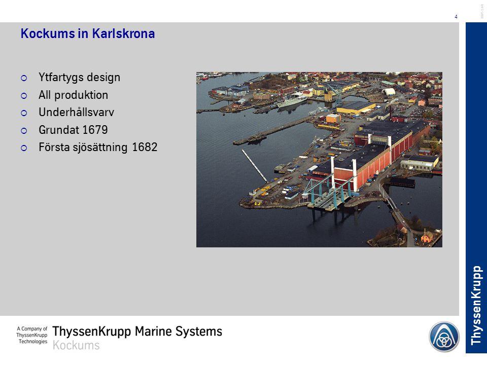 ThyssenKrupp 4 BL051.04 Kockums in Karlskrona  Ytfartygs design  All produktion  Underhållsvarv  Grundat 1679  Första sjösättning 1682