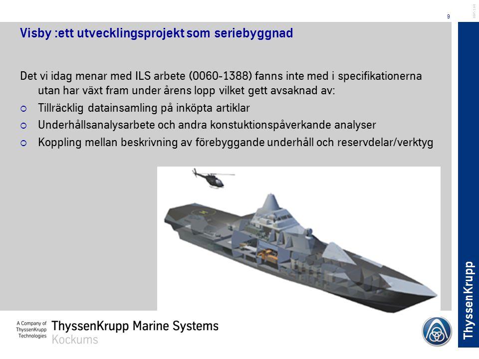 ThyssenKrupp 9 BL051.04 Visby :ett utvecklingsprojekt som seriebyggnad Det vi idag menar med ILS arbete (0060-1388) fanns inte med i specifikationerna