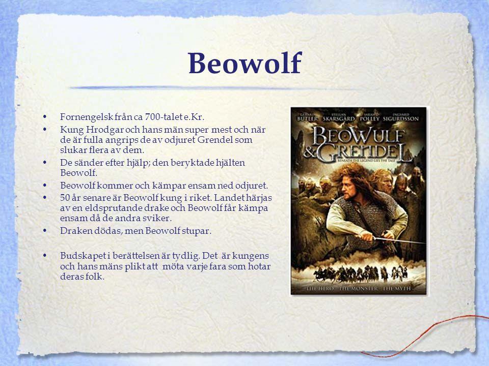 Beowolf •Fornengelsk från ca 700-talet e.Kr. •Kung Hrodgar och hans män super mest och när de är fulla angrips de av odjuret Grendel som slukar flera