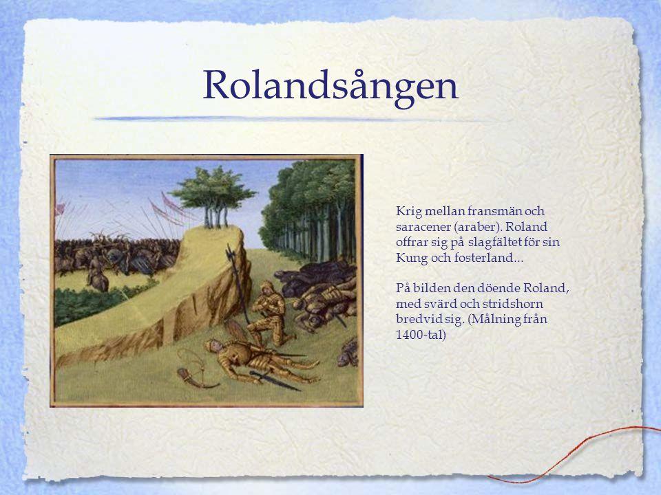 Rolandsången Krig mellan fransmän och saracener (araber). Roland offrar sig på slagfältet för sin Kung och fosterland... På bilden den döende Roland,