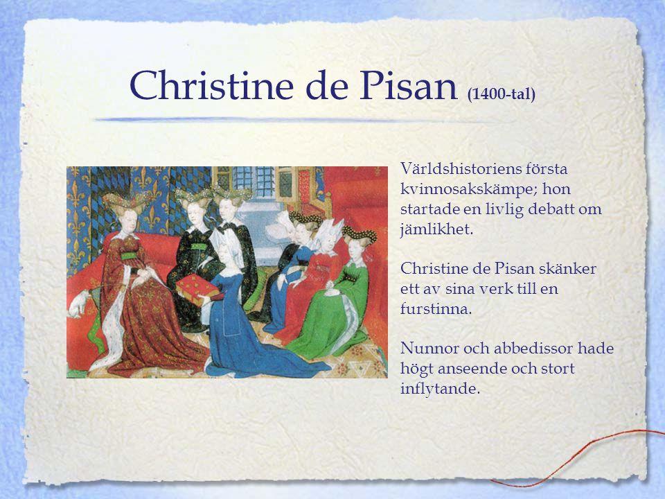 Christine de Pisan (1400-tal) Världshistoriens första kvinnosakskämpe; hon startade en livlig debatt om jämlikhet. Christine de Pisan skänker ett av s