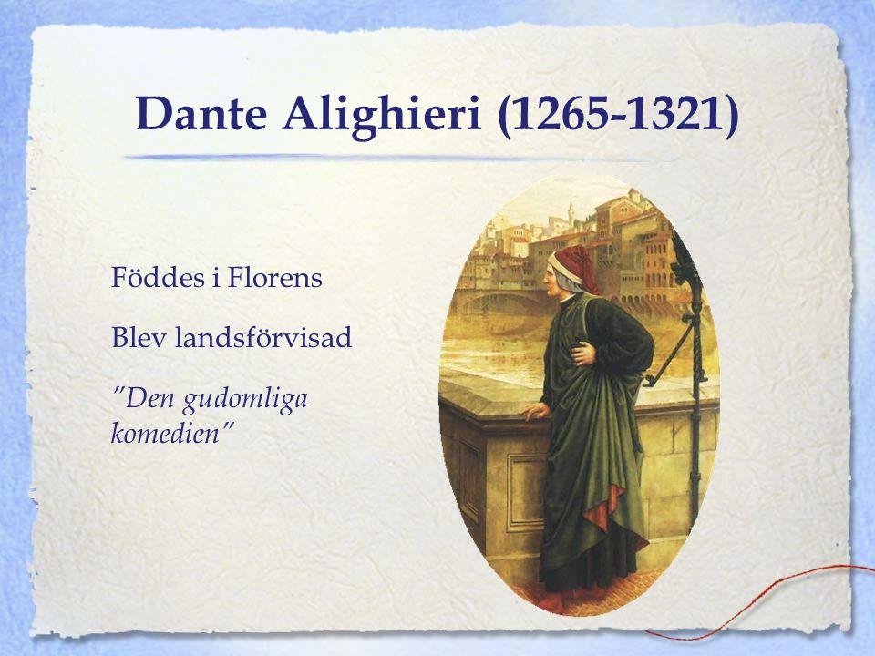 """Dante Alighieri (1265-1321) Föddes i Florens Blev landsförvisad """"Den gudomliga komedien"""""""