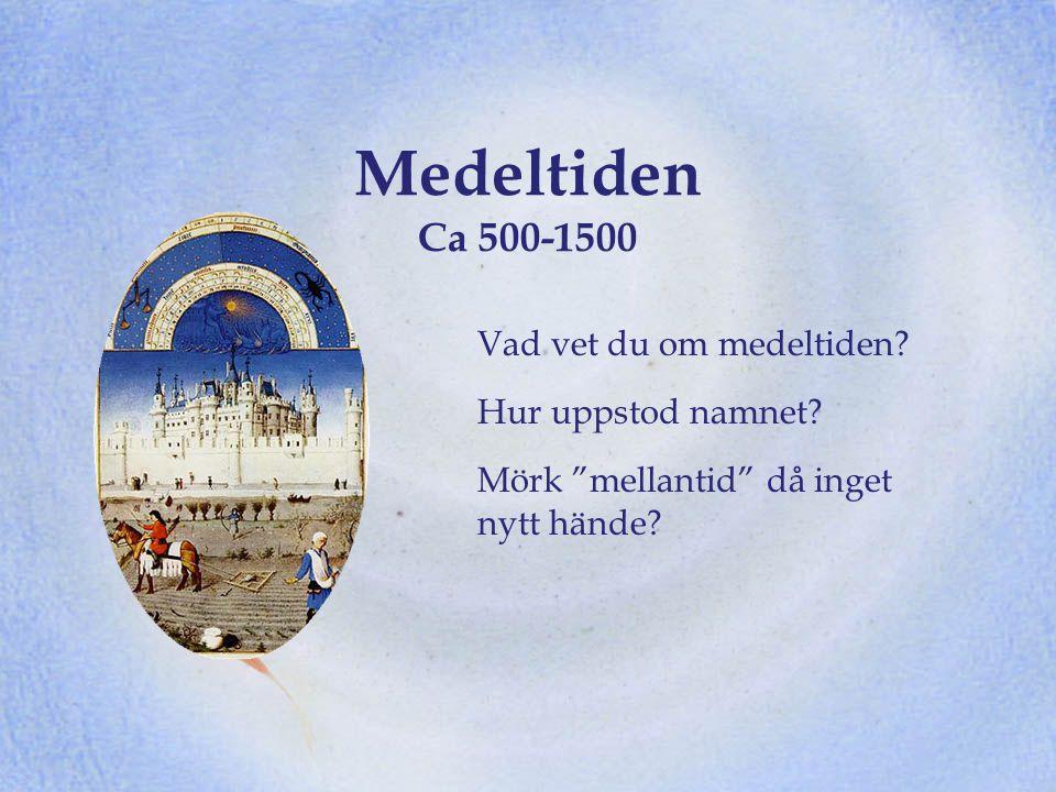 """Medeltiden Ca 500-1500 Vad vet du om medeltiden? Hur uppstod namnet? Mörk """"mellantid"""" då inget nytt hände?"""