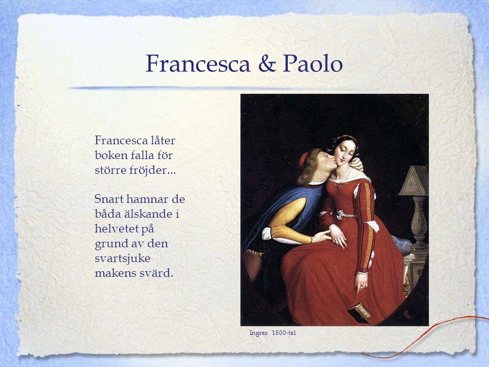 Francesca & Paolo Ingres 1800-tal Francesca låter boken falla för större fröjder... Snart hamnar de båda älskande i helvetet på grund av den svartsjuk