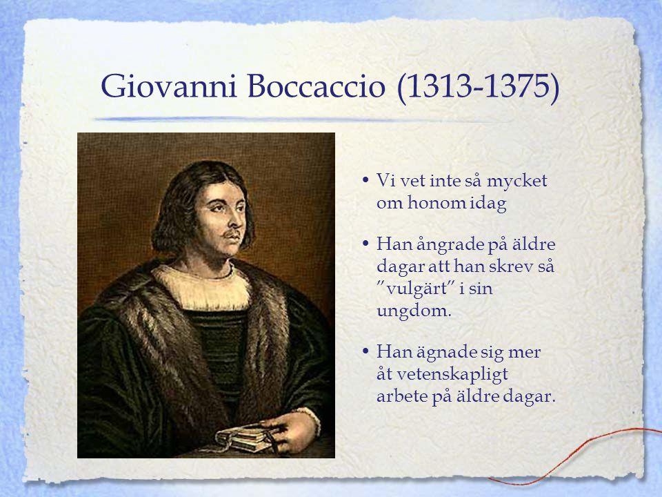 """Giovanni Boccaccio (1313-1375) •Vi vet inte så mycket om honom idag •Han ångrade på äldre dagar att han skrev så """"vulgärt"""" i sin ungdom. •Han ägnade s"""