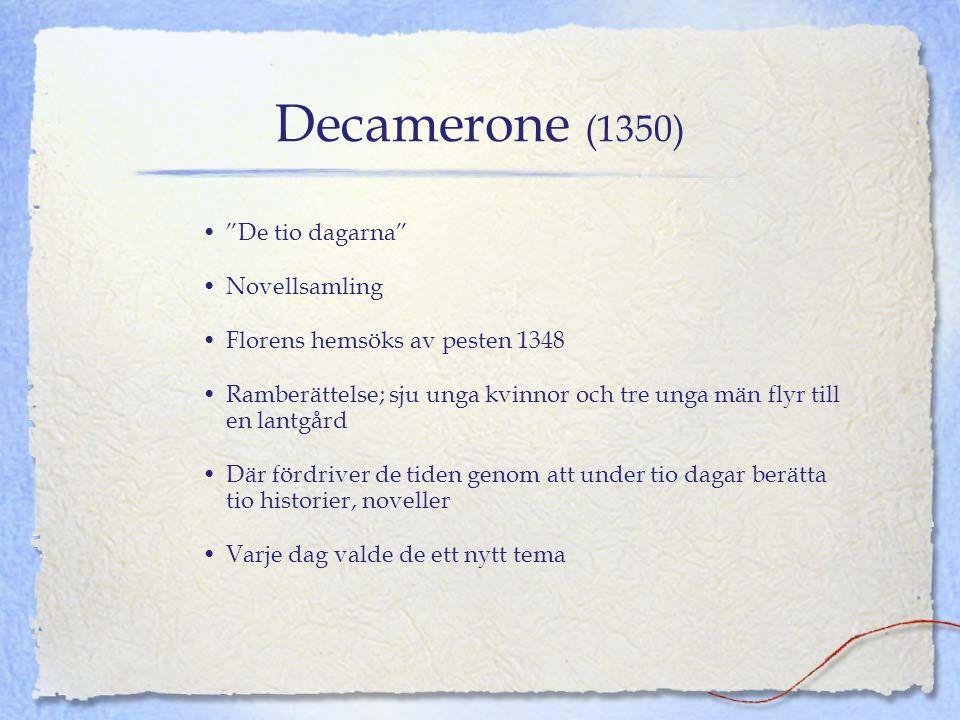 """Decamerone (1350) •""""De tio dagarna"""" •Novellsamling •Florens hemsöks av pesten 1348 •Ramberättelse; sju unga kvinnor och tre unga män flyr till en lant"""