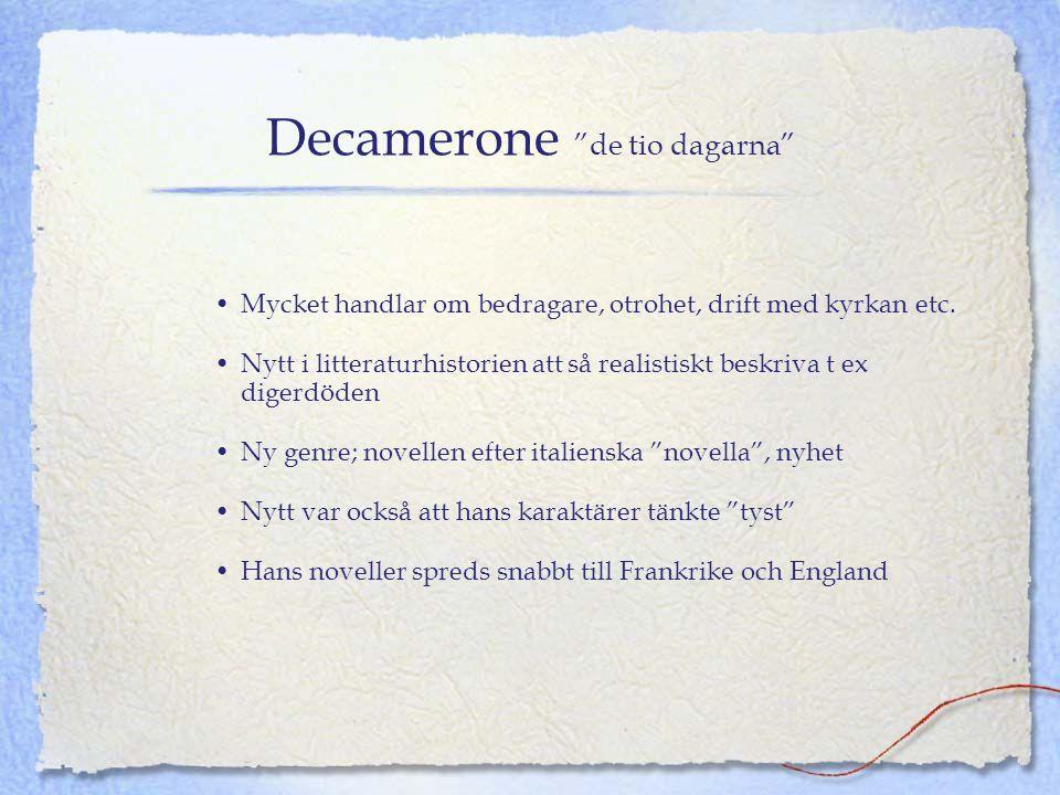 """Decamerone """"de tio dagarna"""" •Mycket handlar om bedragare, otrohet, drift med kyrkan etc. •Nytt i litteraturhistorien att så realistiskt beskriva t ex"""