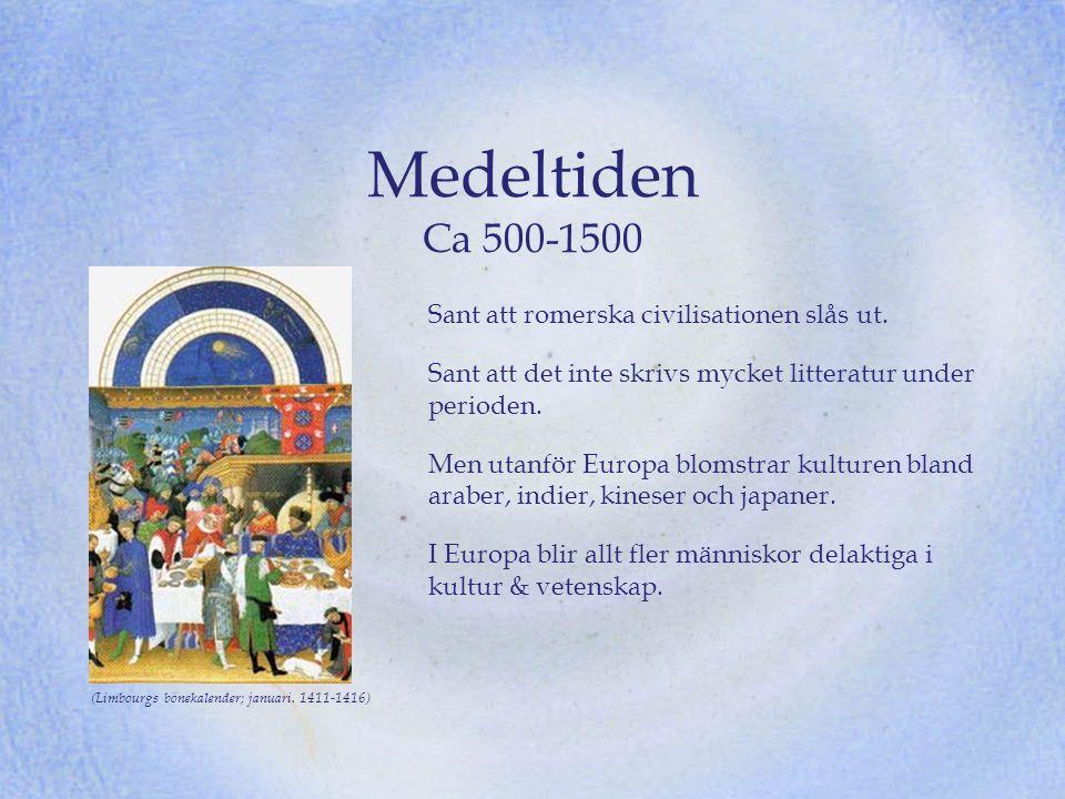 Medeltiden Ca 500-1500 Sant att romerska civilisationen slås ut. Sant att det inte skrivs mycket litteratur under perioden. Men utanför Europa blomstr