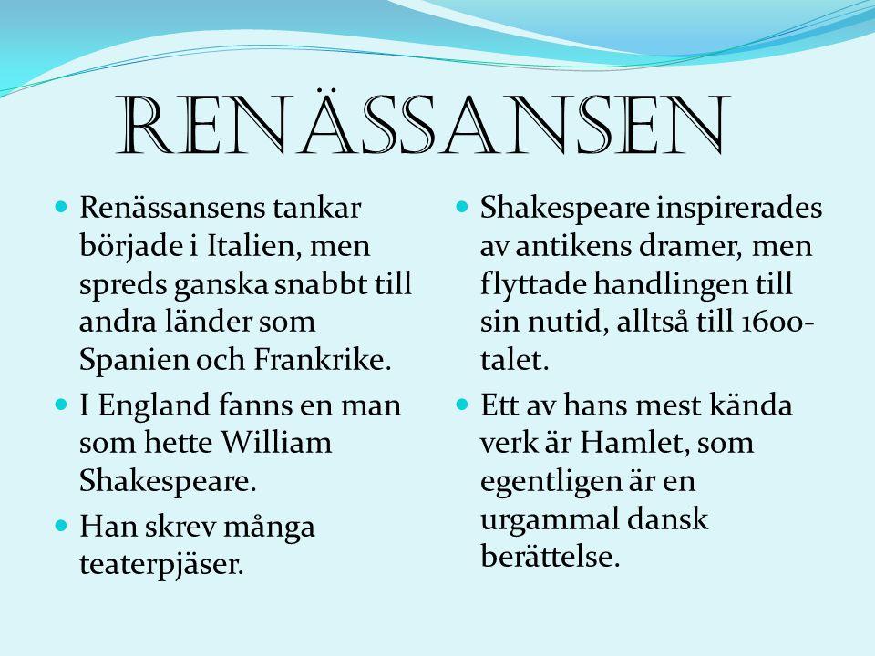 Renässansen  Renässansens tankar började i Italien, men spreds ganska snabbt till andra länder som Spanien och Frankrike.