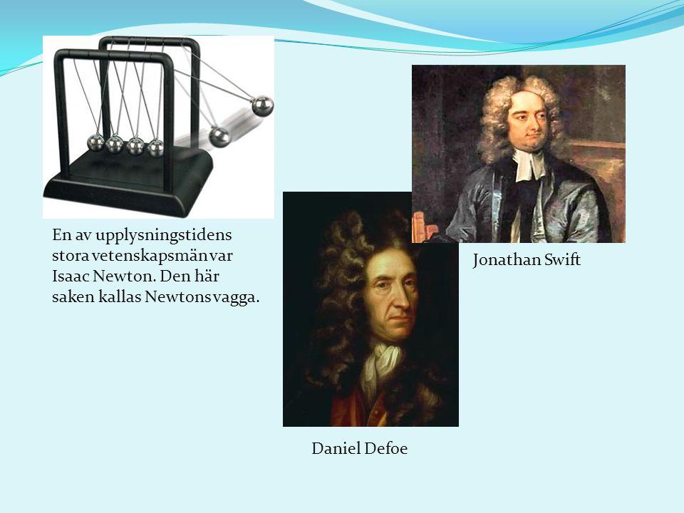 En av upplysningstidens stora vetenskapsmän var Isaac Newton. Den här saken kallas Newtons vagga. Daniel Defoe Jonathan Swift