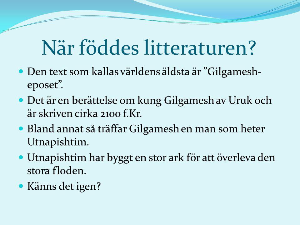 När föddes litteraturen. Den text som kallas världens äldsta är Gilgamesh- eposet .