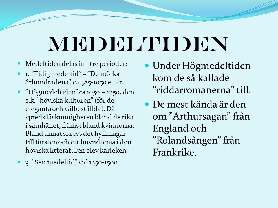 """Medeltiden  Medeltiden delas in i tre perioder:  1. """"Tidig medeltid"""" – """"De mörka århundradena"""", ca 385-1050 e. Kr.  """"Högmedeltiden"""" ca 1050 – 1250,"""