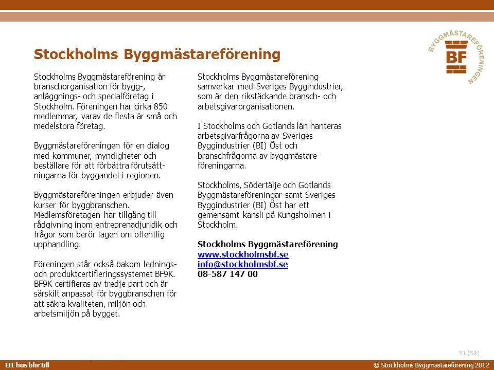 STOCKHOLMS BYGGMÄSTAREFÖRENING 2014-06-24 Ett hus blir till© Stockholms Byggmästareförening 2012 (52) Stockholms Byggmästareförening är branschorganis