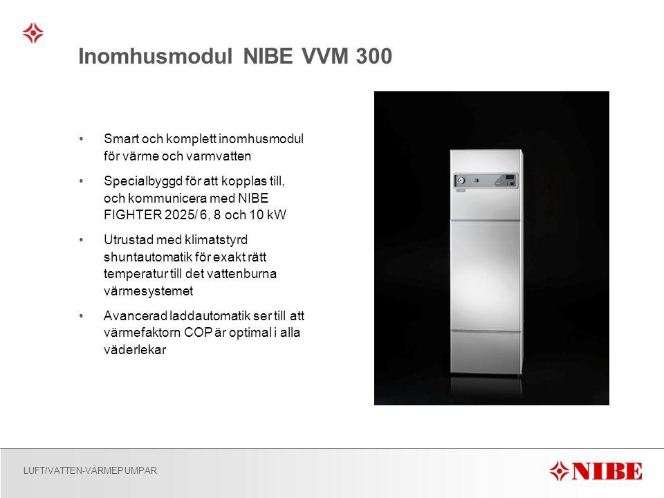 LUFT/VATTEN-VÄRMEPUMPAR Inomhusmodul NIBE VVM 300 •Smart och komplett inomhusmodul för värme och varmvatten •Specialbyggd för att kopplas till, och kommunicera med NIBE FIGHTER 2025/ 6, 8 och 10 kW •Utrustad med klimatstyrd shuntautomatik för exakt rätt temperatur till det vattenburna värmesystemet •Avancerad laddautomatik ser till att värmefaktorn COP är optimal i alla väderlekar
