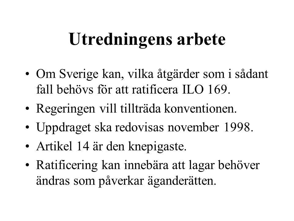 Utredningens arbete •Om Sverige kan, vilka åtgärder som i sådant fall behövs för att ratificera ILO 169.