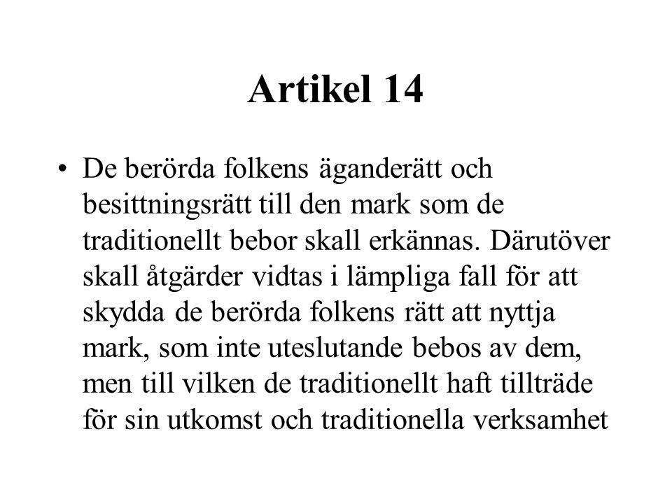 Artikel 14 •De berörda folkens äganderätt och besittningsrätt till den mark som de traditionellt bebor skall erkännas.