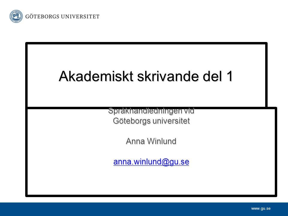 www.gu.se Innehåll •Strategier – skrivprocess •Krav på en akademisk text •Struktur, organisation, sammanhang •Formalia – citat, referenser, källor