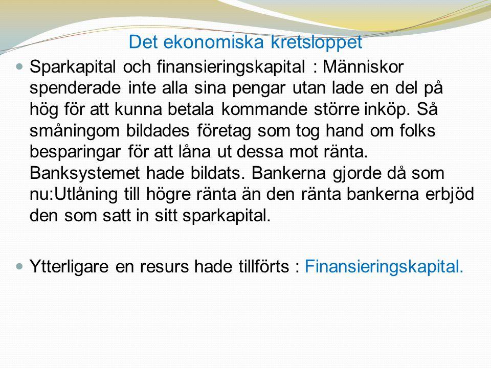 Det ekonomiska kretsloppet  Sparkapital och finansieringskapital : Människor spenderade inte alla sina pengar utan lade en del på hög för att kunna betala kommande större inköp.