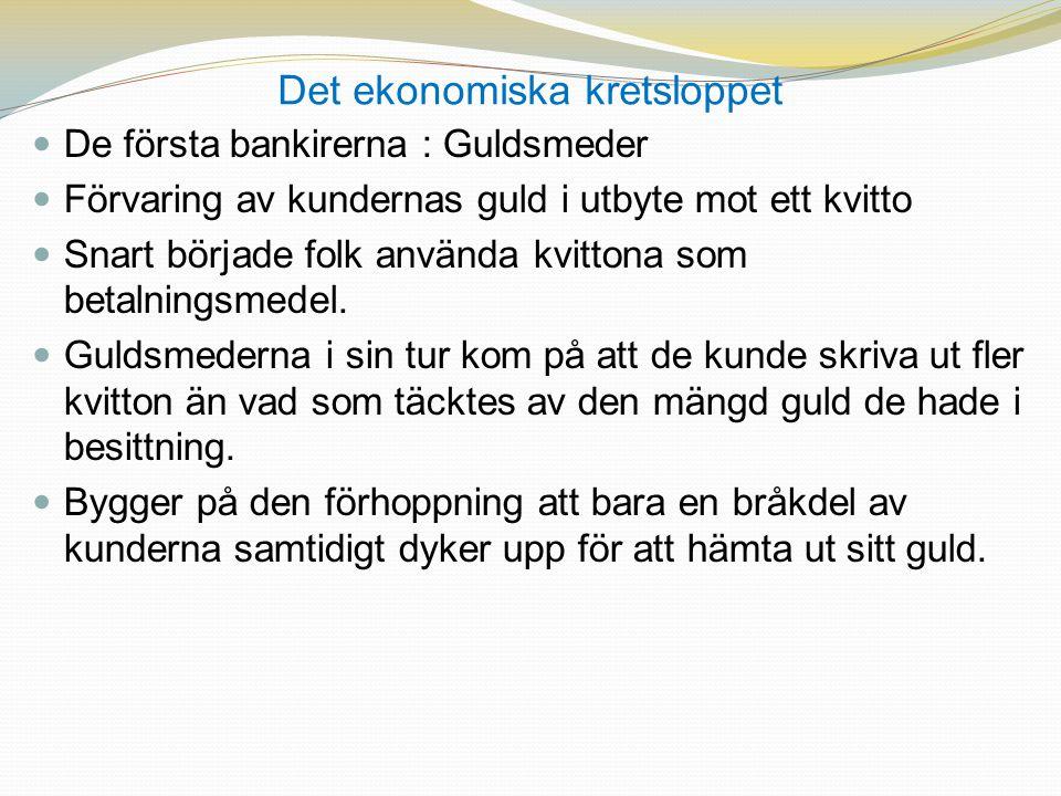 Det ekonomiska kretsloppet  De första bankirerna : Guldsmeder  Förvaring av kundernas guld i utbyte mot ett kvitto  Snart började folk använda kvit