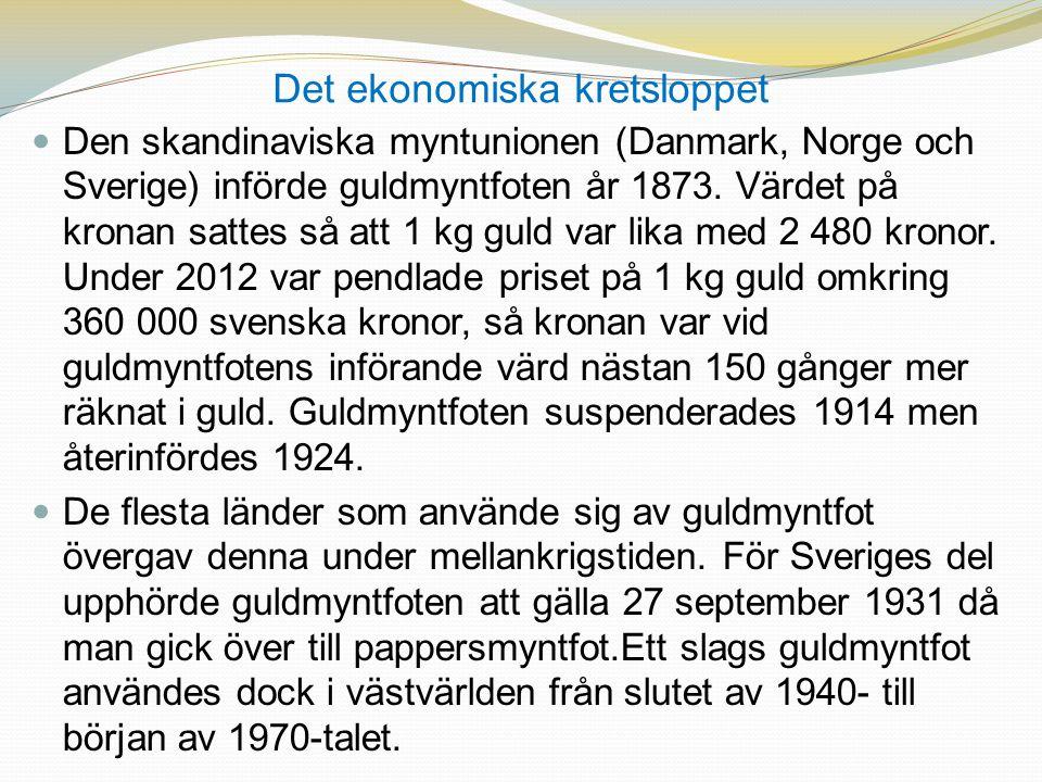Det ekonomiska kretsloppet  Den skandinaviska myntunionen (Danmark, Norge och Sverige) införde guldmyntfoten år 1873. Värdet på kronan sattes så att