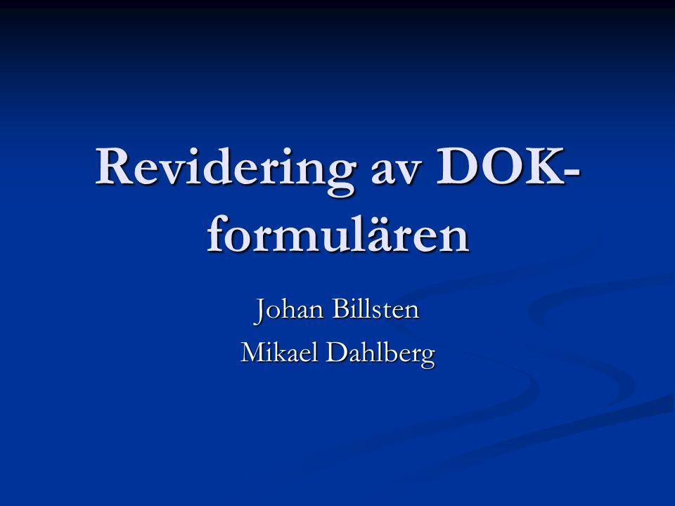 Revidering av DOK- formulären Johan Billsten Mikael Dahlberg