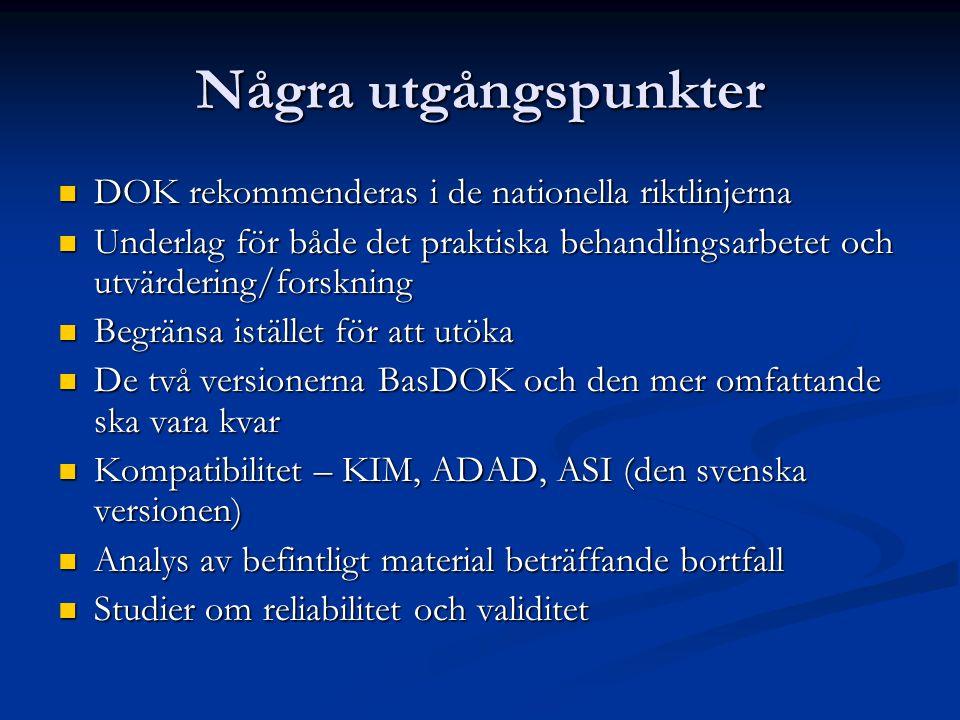 Några utgångspunkter  DOK rekommenderas i de nationella riktlinjerna  Underlag för både det praktiska behandlingsarbetet och utvärdering/forskning 