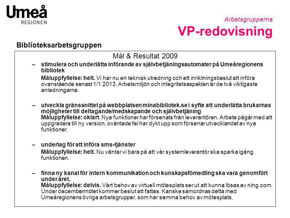 Arbetsgrupperna VP-redovisning Mål & Resultat 2009 –stimulera och underlätta införande av självbetjäningsautomater på Umeåregionens bibliotek Måluppfy