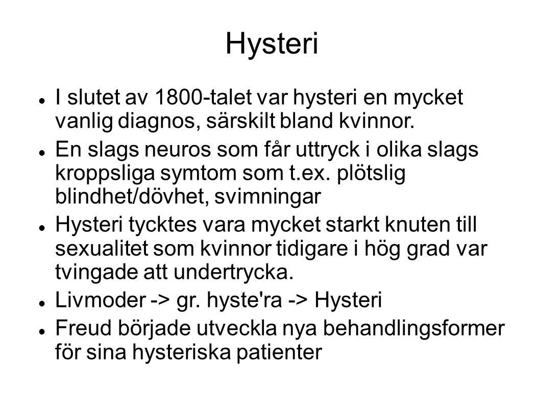 Hysteri  I slutet av 1800-talet var hysteri en mycket vanlig diagnos, särskilt bland kvinnor.  En slags neuros som får uttryck i olika slags kroppsl