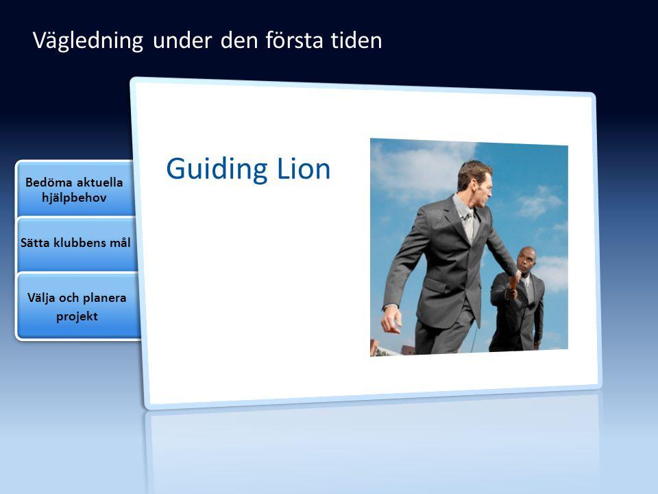 Vägledning under den första tiden Guiding Lion Bedöma aktuella hjälpbehov Sätta klubbens mål Välja och planera projekt