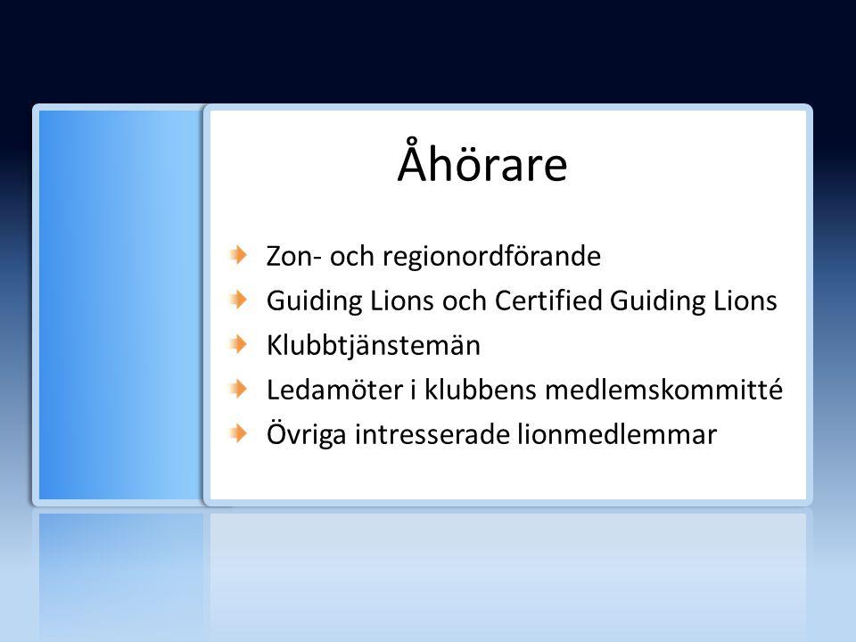 Åhörare Zon- och regionordförande Guiding Lions och Certified Guiding Lions Klubbtjänstemän Ledamöter i klubbens medlemskommitté Övriga intresserade l