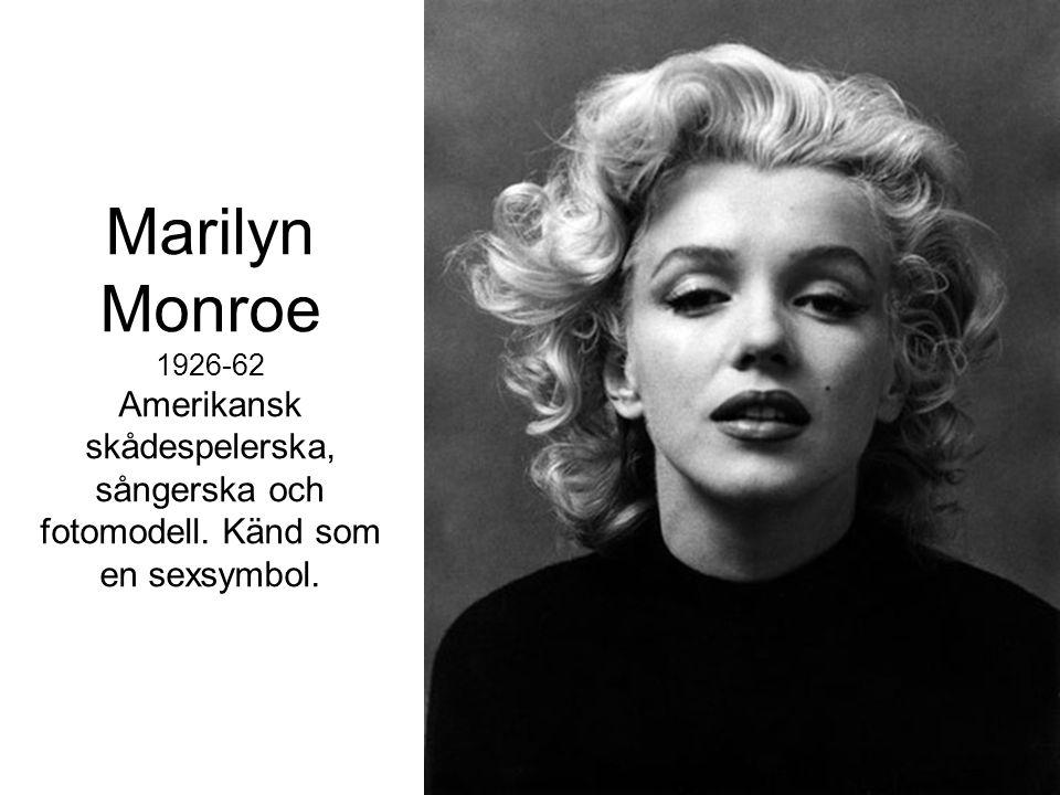 Marilyn Monroe 1926-62 Amerikansk skådespelerska, sångerska och fotomodell. Känd som en sexsymbol.