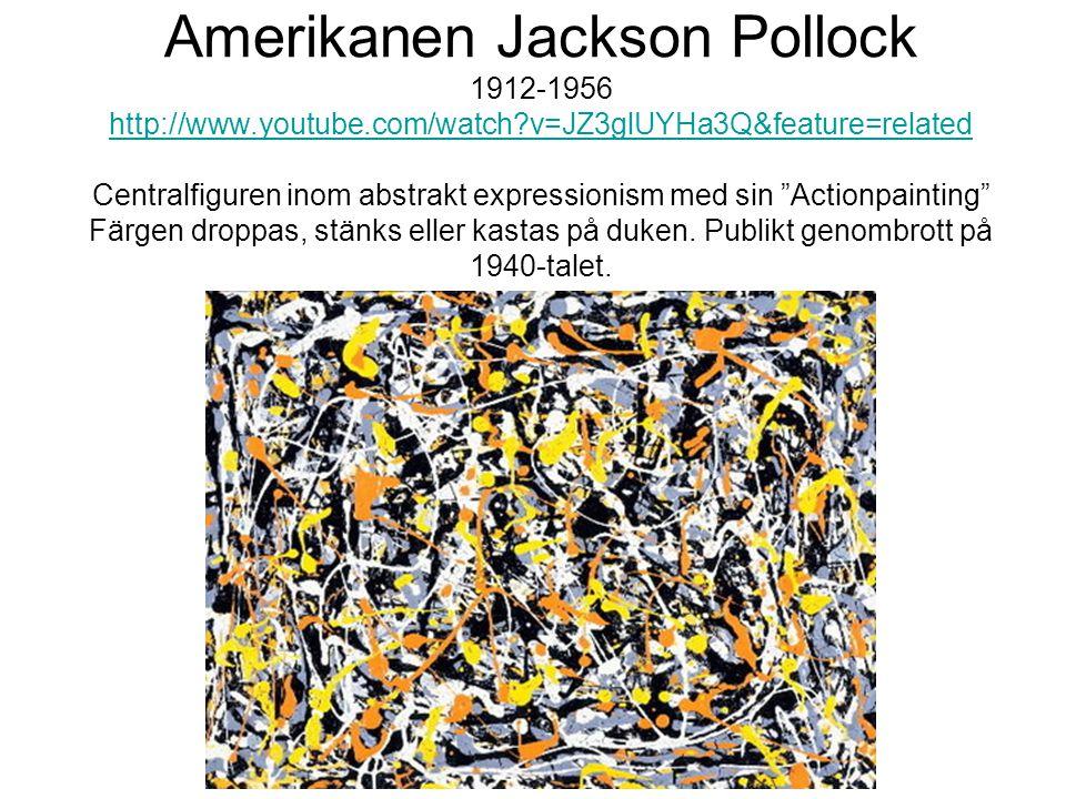 "Amerikanen Jackson Pollock 1912-1956 http://www.youtube.com/watch?v=JZ3glUYHa3Q&feature=related Centralfiguren inom abstrakt expressionism med sin ""Ac"