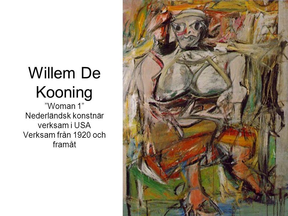 """Willem De Kooning """"Woman 1"""" Nederländsk konstnär verksam i USA Verksam från 1920 och framåt"""