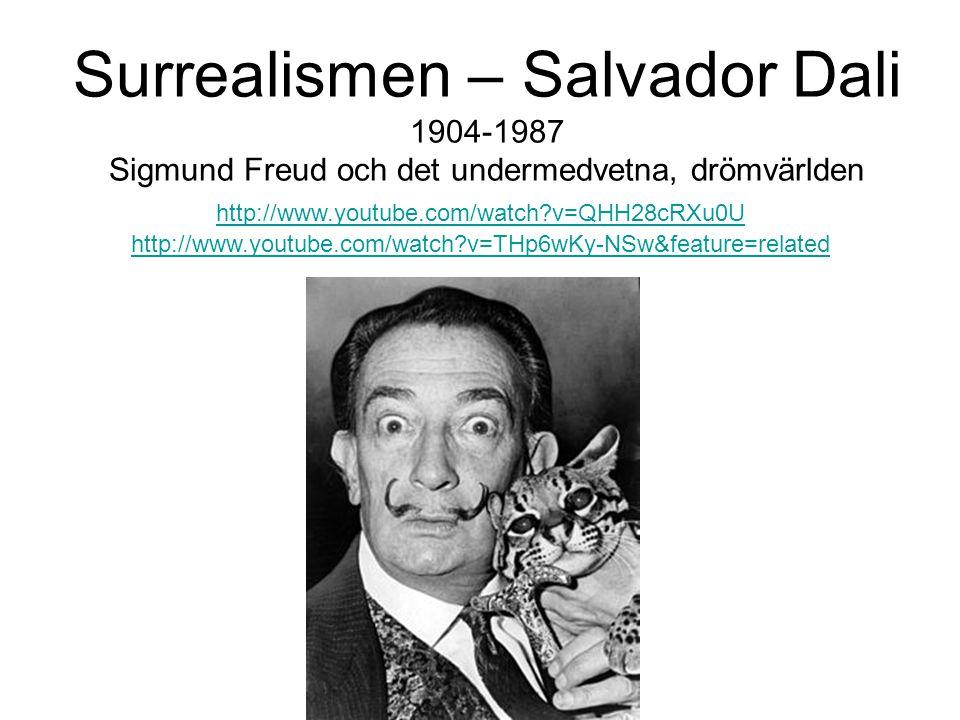 Surrealismen – Salvador Dali 1904-1987 Sigmund Freud och det undermedvetna, drömvärlden http://www.youtube.com/watch?v=QHH28cRXu0U http://www.youtube.