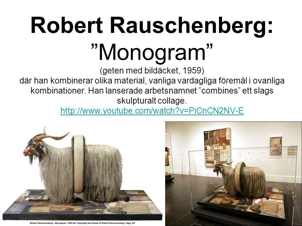 """Robert Rauschenberg: """"Monogram"""" (geten med bildäcket, 1959) där han kombinerar olika material, vanliga vardagliga föremål i ovanliga kombinationer. Ha"""