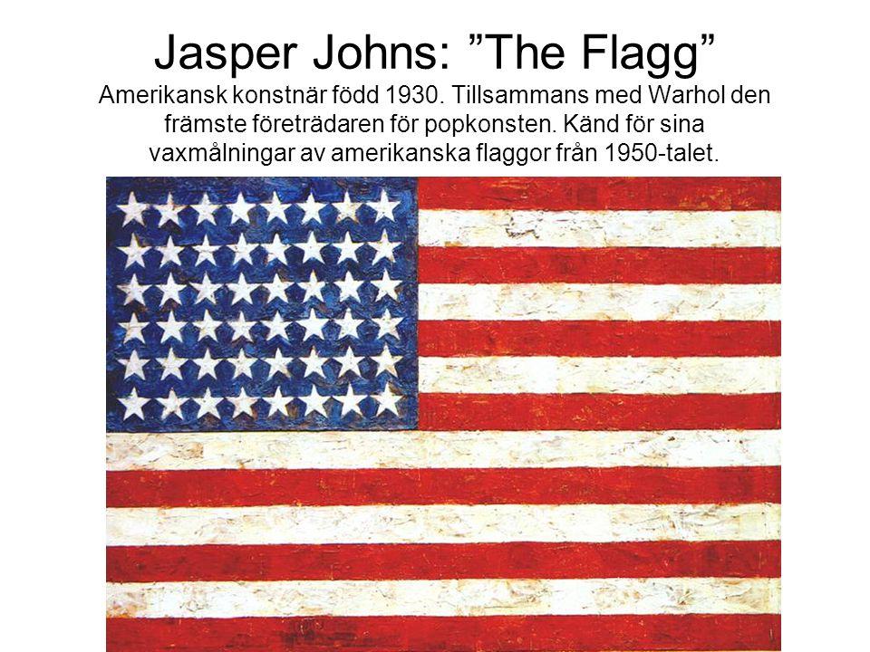 """Jasper Johns: """"The Flagg"""" Amerikansk konstnär född 1930. Tillsammans med Warhol den främste företrädaren för popkonsten. Känd för sina vaxmålningar av"""