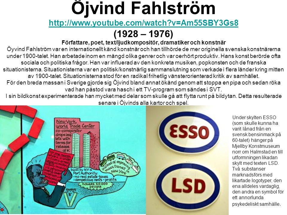 Öjvind Fahlström http://www.youtube.com/watch?v=Am55SBY3Gs8 (1928 – 1976) Författare, poet, text/ljudkompositör, dramatiker och konstnär Öyvind Fahlst