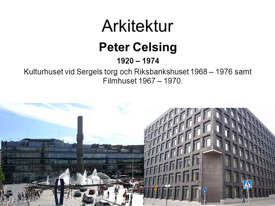 Arkitektur Peter Celsing 1920 – 1974 Kulturhuset vid Sergels torg och Riksbankshuset 1968 – 1976 samt Filmhuset 1967 – 1970.