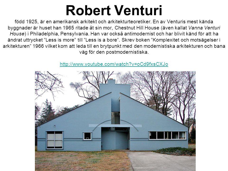 Robert Venturi född 1925, är en amerikansk arkitekt och arkitekturteoretiker. En av Venturis mest kända byggnader är huset han 1965 ritade åt sin mor,