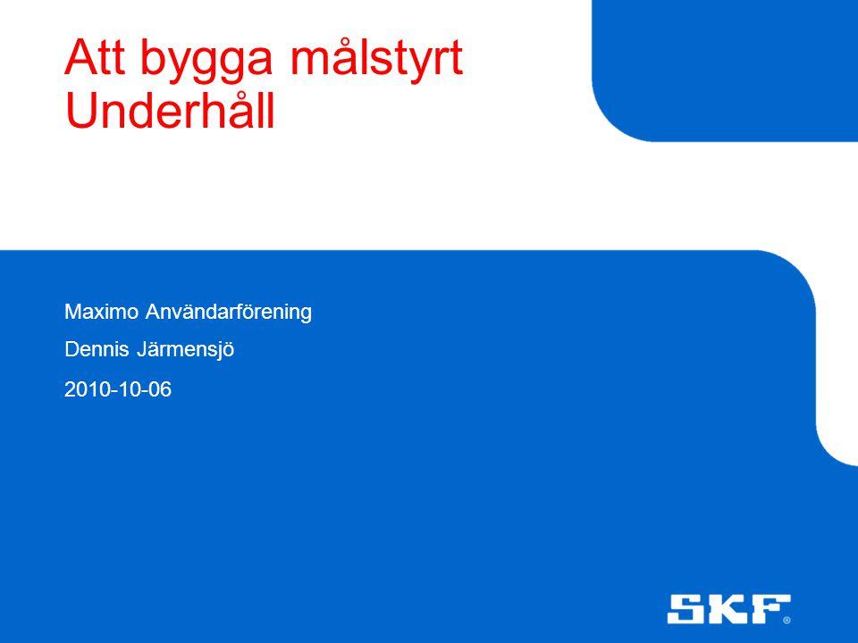 Att bygga målstyrt Underhåll Maximo Användarförening Dennis Järmensjö 2010-10-06
