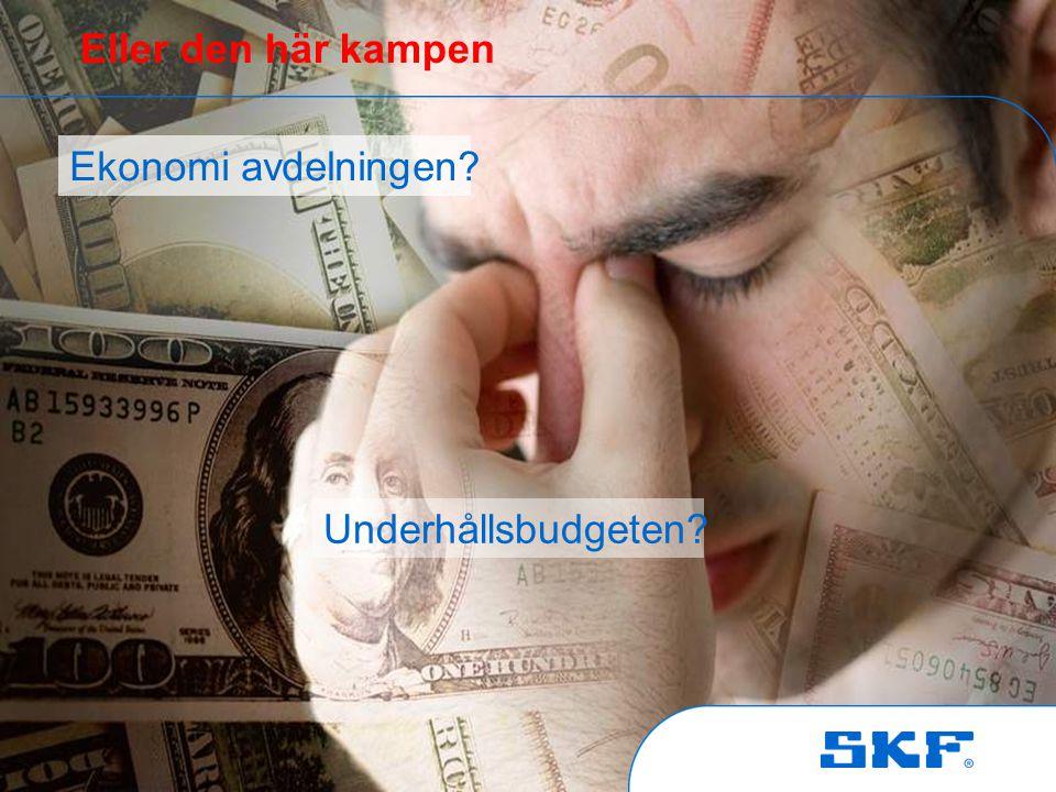 October 30, 2007 © SKF Group Slide 6 Ekonomi avdelningen? Underhållsbudgeten? Eller den här kampen