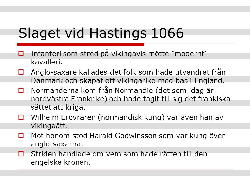 "Slaget vid Hastings 1066  Infanteri som stred på vikingavis mötte ""modernt"" kavalleri.  Anglo-saxare kallades det folk som hade utvandrat från Danma"