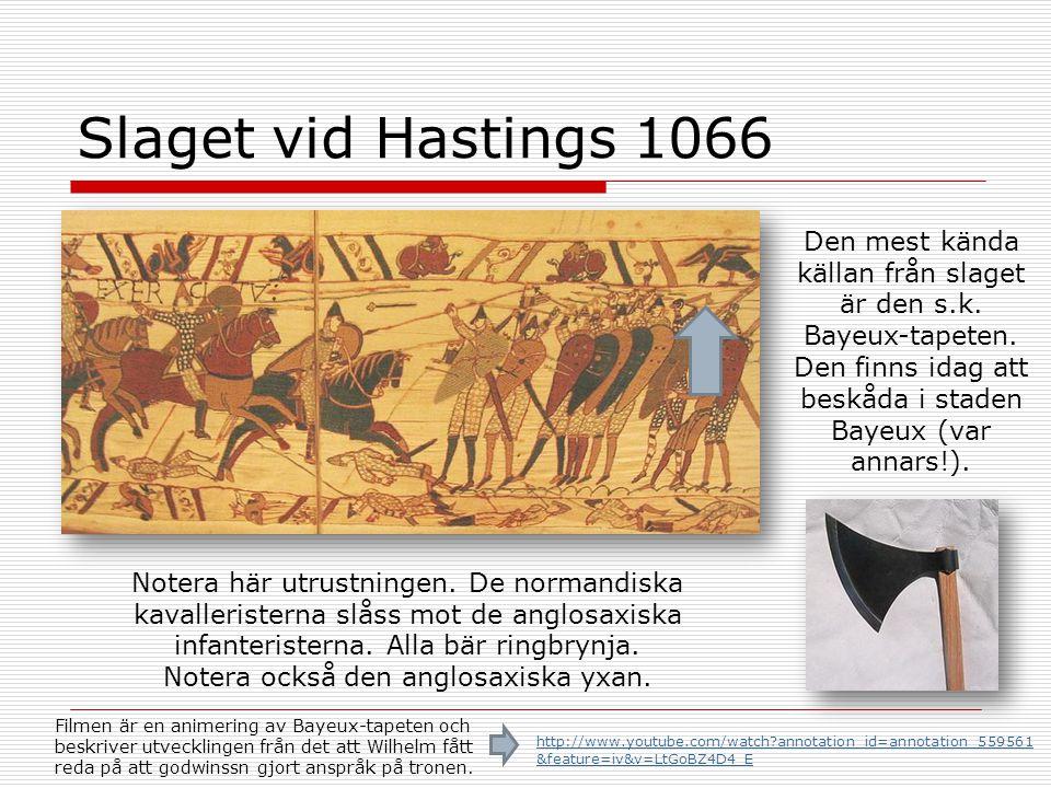 Slaget vid Hastings 1066 Den mest kända källan från slaget är den s.k. Bayeux-tapeten. Den finns idag att beskåda i staden Bayeux (var annars!). Noter