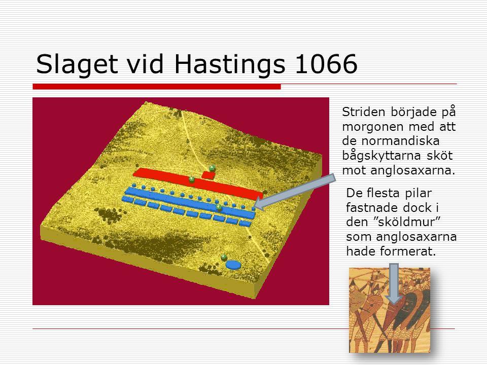 """Striden började på morgonen med att de normandiska bågskyttarna sköt mot anglosaxarna. Slaget vid Hastings 1066 De flesta pilar fastnade dock i den """"s"""