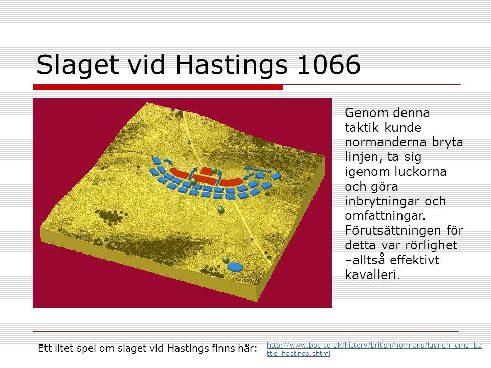 Slaget vid Hastings 1066 Genom denna taktik kunde normanderna bryta linjen, ta sig igenom luckorna och göra inbrytningar och omfattningar. Förutsättni