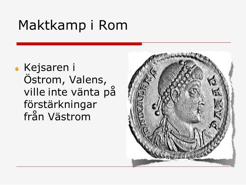 Maktkamp i Rom Kejsaren i Östrom, Valens, ville inte vänta på förstärkningar från Västrom
