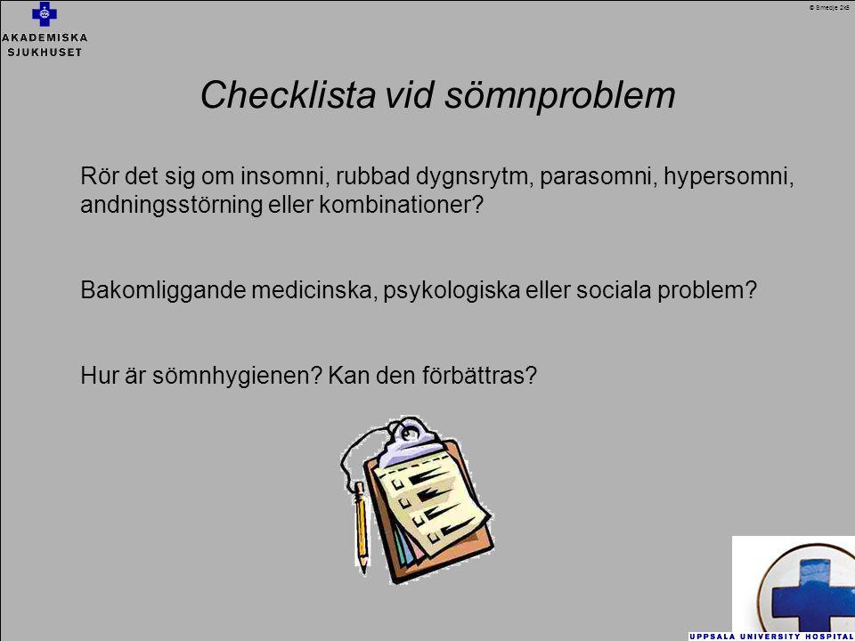 Checklista vid sömnproblem Rör det sig om insomni, rubbad dygnsrytm, parasomni, hypersomni, andningsstörning eller kombinationer.