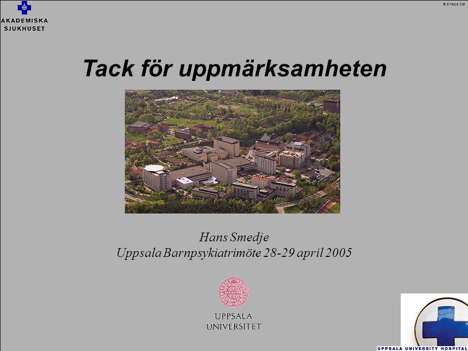 Tack för uppmärksamheten Hans Smedje Uppsala Barnpsykiatrimöte 28-29 april 2005 © Smedje 2k5