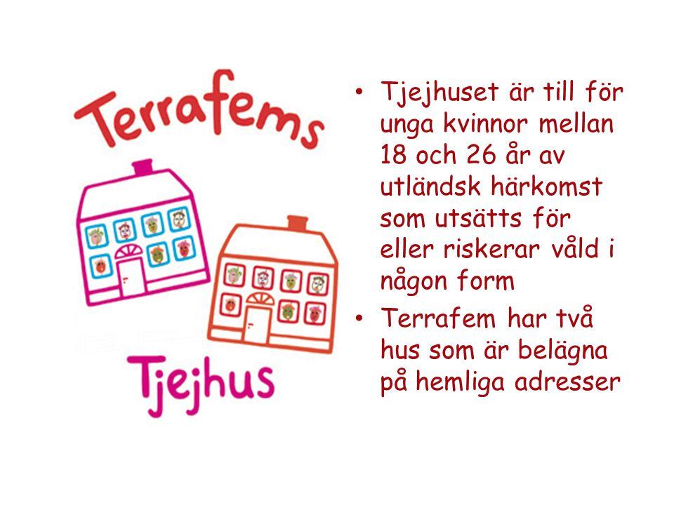 • Tjejhuset är till för unga kvinnor mellan 18 och 26 år av utländsk härkomst som utsätts för eller riskerar våld i någon form • Terrafem har två hus som är belägna på hemliga adresser